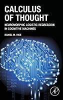 Calculus of Thought: Neuromorphic Logistic Regression in Cognitive Machines Front Cover