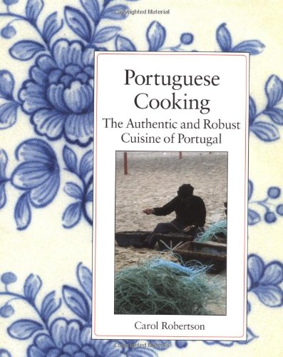 Portuguese Cooking: The Authentic and Robust Cuisine of Portugal by Carol Robertson