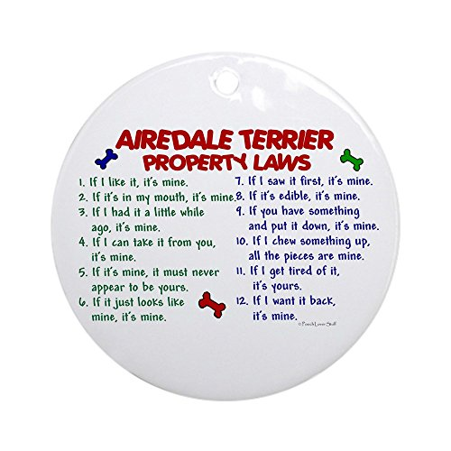 CafePress Airedale Terrier Property Laws 2 Ornament (Round) Round Holiday Christmas Ornament