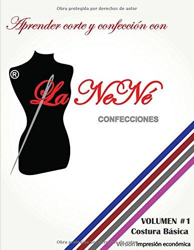 APRENDER CORTE Y CONFECCION CON LA NENE: APREDER corte y confeccion con La NeNe  volumen 1. VERSION ECONOMICA,EN PAPEL CREMA, IMPRESO A BLANCO Y NEGRO. (Costura Basica, Volumen) (Spanish Edition) [YESENIA CHAVARRIA] (Tapa Blanda)