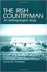 the irish countryman by arensberg essay In london lees described how 'irish neighbours contributed money for funeral  expenses, if the dead person's  161- 162 41 c m arensberg, the irish  countryman  essays in social history, oxford: oxford university press, 1974, pp  101.
