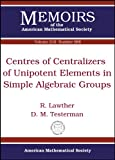 Centres of Centralizers of Unipotent Elements in Simple Algebraic Groups, R. Lawther and D. M. Testerman, 0821847694