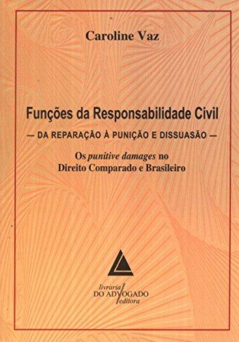 Func›es da Responsabilidade Civil: Da Reparacao a Punicao e Dissuasao