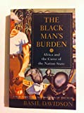 Book cover for The Black Man's Burden Africa and The Curse of the Nation-State