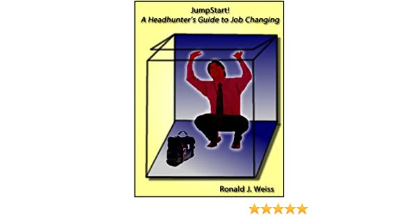 JumpStart! A Headhunters Guide to Job Changing