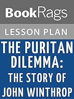 puritan dilemma A short summary of 's john winthrop this free synopsis covers all the crucial plot points of john winthrop sparknotes winthrop and four hundred puritan emigrants arrived in boston in the spring of 1630 after a rough and hazard filled atlantic crossing-like all ocean crossings of the.