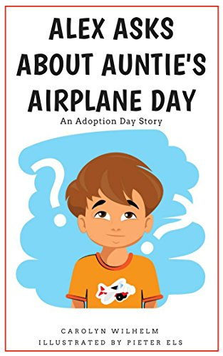Book: Alex Asks About Auntie's Airplane Day - An Adoption Day Story by Carolyn Wilhelm