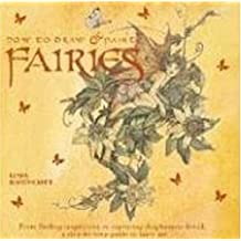 How to Draw and Paint Fairies: From Finding Inspiration to Capturing Diaphanous Detail, a Step-By-Step Guide to Fairy Art