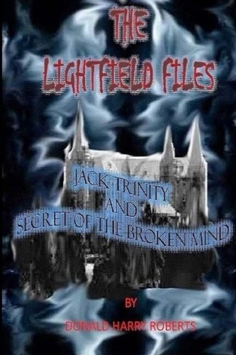 The Lightfield Files: Jack Trinity and Secret of the Broken Mind (Volume 1) ebook