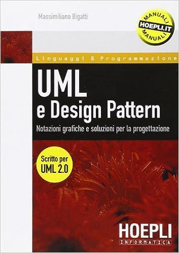 UML e design pattern. Notazioni grafiche e soluzioni per la progettazione