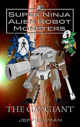 The Gas Giant (Super Ninja Alien Robot Monsters Book 2)