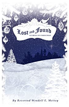 Lost and Found, Stories of Christmas by [Mettey, Wendell]