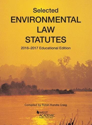 Selected Environmental Law Statutes: 2016-2017 Educational Edition (Selected Statutes)