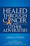 Healed Through Cancer, James M. Littleton, 1622952650