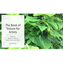 The Book of Texture for Artists Book One: Reference Photos of Woods, Greens, and Flowers