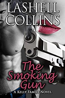The Smoking Gun: A Kelly Family Novel (Kelly Family Series Book 6) by [Collins, Lashell]