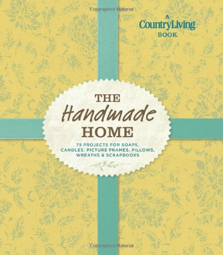 Country Living The Handmade Home: 75 Projects for Soaps, Candles, Picture Frames, Pillows, Wreaths & - Shopping Frame Online