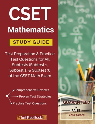 CSET Mathematics Study Guide: Test Preparation & Practice Test Questions for All Subtests (Subtest 1, Subtest 2, & Subtest 3) of the CSET Math (Math Cset Test Prep)
