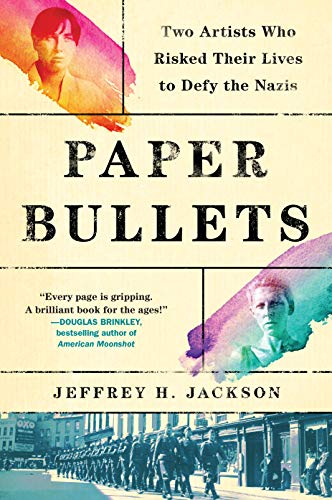 Book Cover: Paper Bullets: Two Artists Who Risked Their Lives to Defy the Nazis