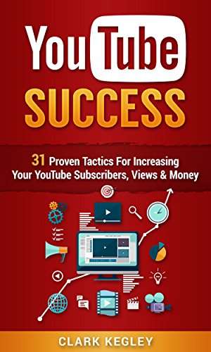 YouTube Success Formula: 31 Proven Tactics For Increasing Your YouTube Subscribers, Views, and Money (Youtube, Passive Income, YouTube Channel, YouTube ... YouTube for Beginners, YouTube Marketing)