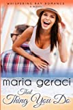 That Thing You Do (Whispering Bay Romance) (Volume 1) by  Maria E Geraci in stock, buy online here