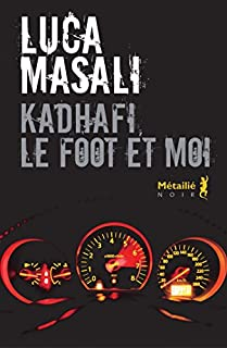 Kadhafi, le foot et moi, Masali, Luca