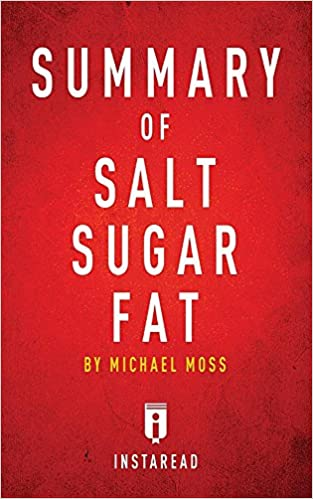 By Michael Moss Includes Analysis Summary of Salt Sugar Fat