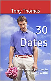30 Dates: My Yearlong Journey In The Dating World by Tony Thomas ebook deal