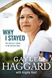 By Gayle Haggard: Why I Stayed: The Choices I Made in My Darkest Hour
