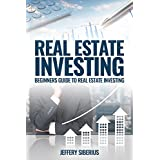 Real Estate Investing: A Beginner's Guide to Buying and Selling Property the Right Way