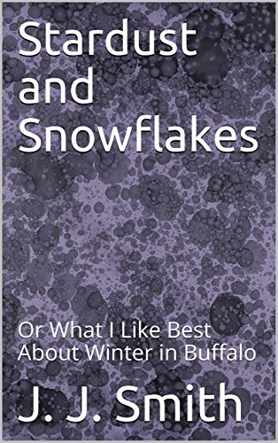 Stardust and Snowflakes: Or What I Like Best About Winter in Buffalo (Snowflake Buffalo)