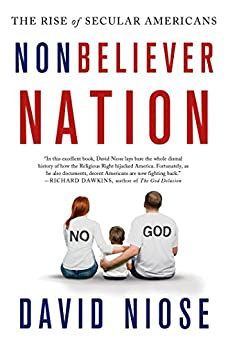 Nonbeliever Nation: The Rise of Secular Americans by [Niose, David]
