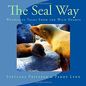 The Seal Way: Whimsical Tales From the Wild Hearts (Volume 20)