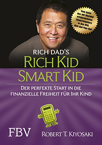 Rich Kid Smart Kid: Der perfekte Start in die finanzielle Freiheit für Ihr Kind (German Edition)