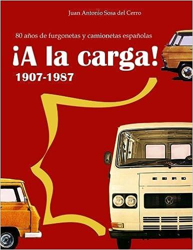 ¡A la carga!: 80 años de furgonetas y camionetas españolas: Amazon.es: Juan Antonio Sosa del Cerro: Libros