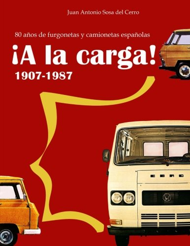 ¡A la carga!: 80 años de furgonetas y camionetas españolas (Spanish Edition) [Juan Antonio Sosa del Cerro] (Tapa Blanda)