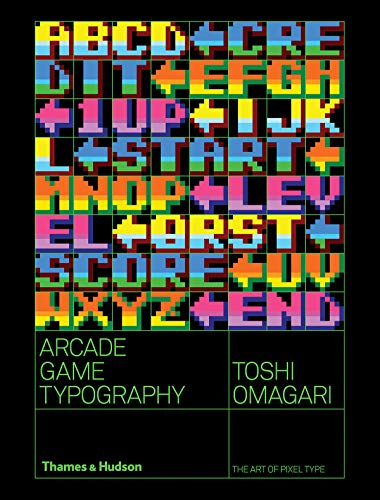 Arcade Game Typography: The Art of Pixel Type par  Toshi Omigari