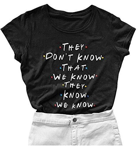 Womens Friends TV Show T Shirts They Don't Know That We Know...