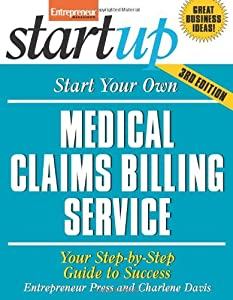 Start Your Own Medical Claims Billing Service: Your Step-By-Step Guide to Success (StartUp Series) by Entrepreneur Press