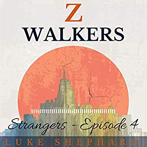 Z Walkers: Strangers - Episode 4 Audiobook