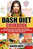 Dash Diet Cookbook : The Essential Dash Diet Cookbook For Beginners, Dash Recipes For Optimal Weight Loss And Healthy Living (dash diet, loss weight and … diet guide, cook book, ketogenic diet 4)