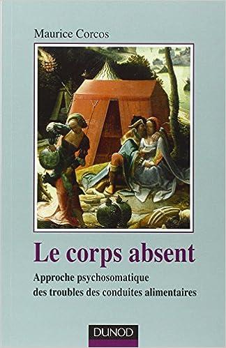 Lire en ligne Le corps absent - 2e édition: Approche psychosomatique des troubles de conduites alimentaires epub pdf