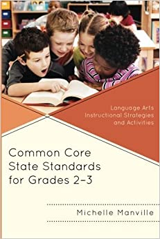 Common Core State Standards for Grades 2-3: Language Arts Instructional Strategies and Activities by Michelle Manville (2013-09-18)