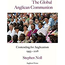 The Global Anglican Communion: Contending for Anglicanism 1993-2018
