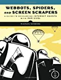 Webbots, Spiders, and Screen Scrapers : A Guide to Developing Internet Agents with PHP/CURL, Schrenk, Michael, 1593271204