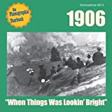 """1906: """"When Things Was Lookin' Bright"""""""