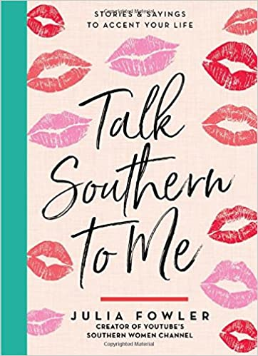 talk southern to me stories sayings to accent your life julia