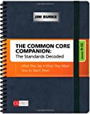 The Common Core Companion - The Standards Decoded, Grades 9-12 : What They Say - What They Mean - How to Teach Them, Burke, Jim, 1452276587