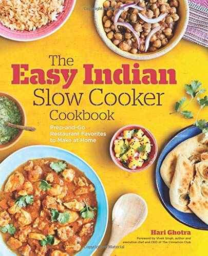 The Easy Indian Slow Cooker Cookbook: Prep-and-Go Restaurant Favorites to Make at Home (Best Easy Slow Cooker Recipes)