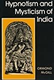 Hypnotism and Mysticism of India, McGill, Ormond, 0930298012